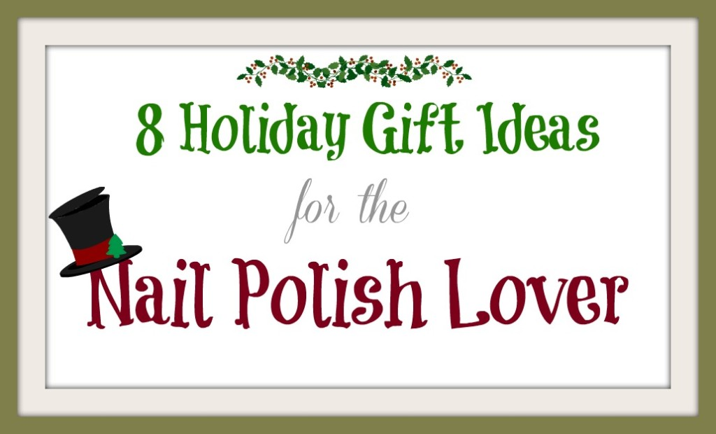 Gift Ideas for the Nail Polish Lover