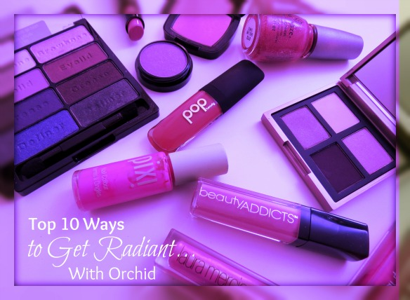 Top 10 Ways to Get Radiant With Orchid – Beauty Edition