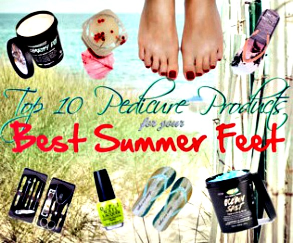 Top 10 Pedicure Products for the Best Looking Summer Feet