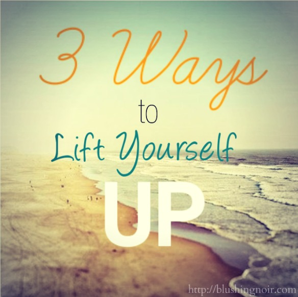 3 Ways to Lift Yourself Up