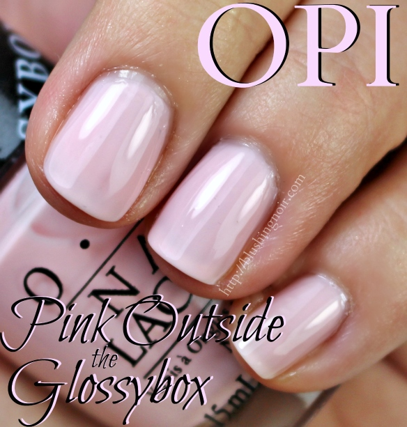 OPI Pink Outside the Glossybox Swatches