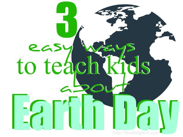 3 Easy Ways to Teach Kids about EARTH DAY