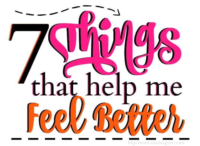 7 things that help me feel better