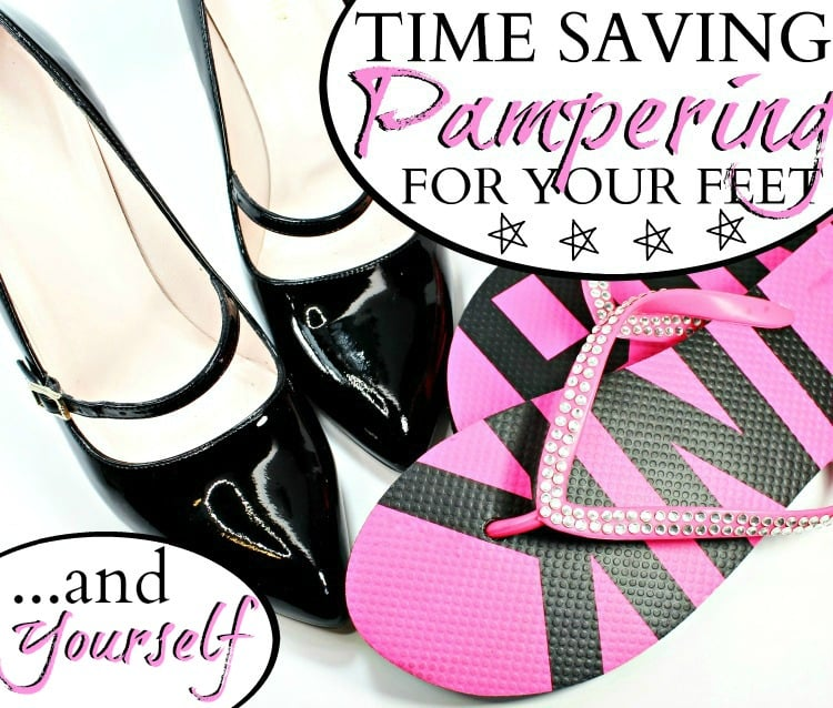 TIME SAVING PAMPERING FOR YOUR FEET and yourself
