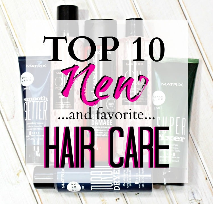 top 10 new favorite hair care products