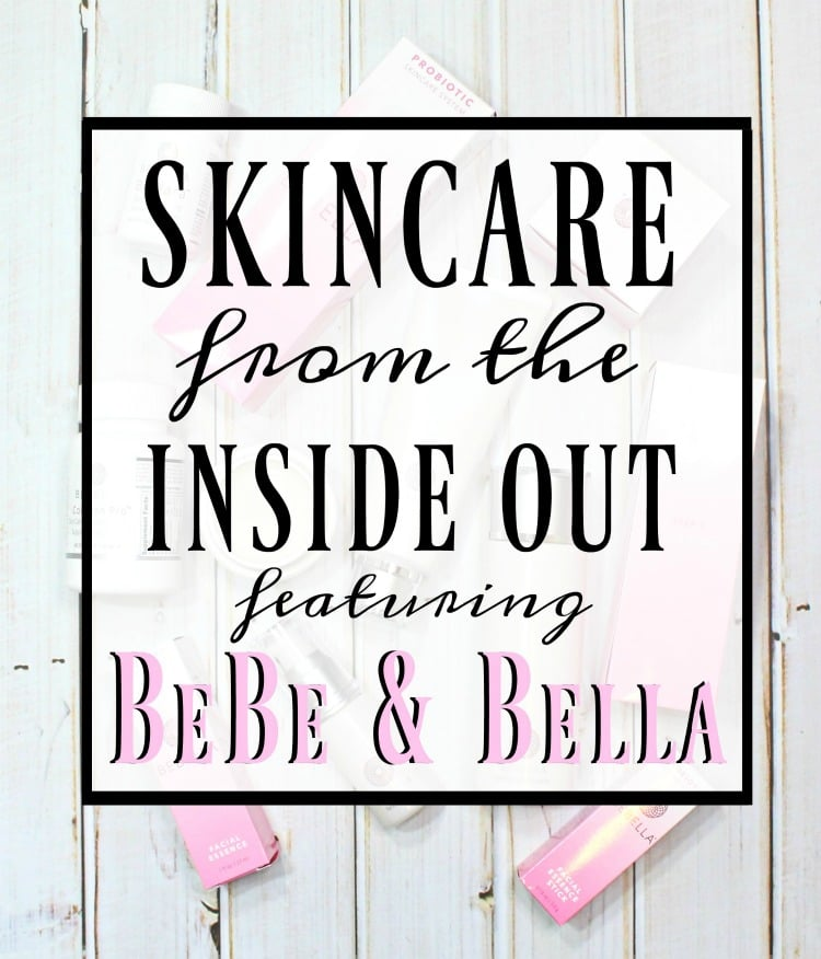 Skincare from the Inside Out with BeBe & Bella
