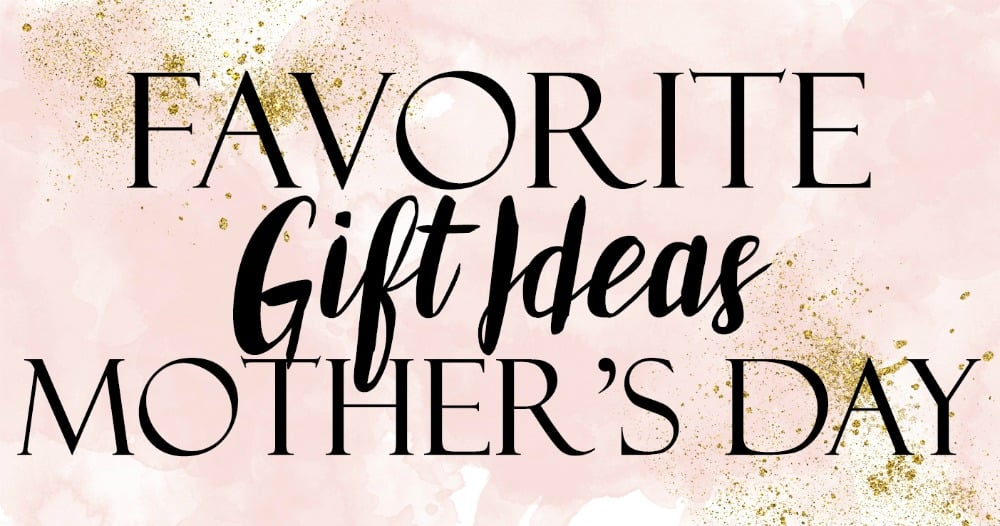 Favorite Gift Ideas for Mother's Day