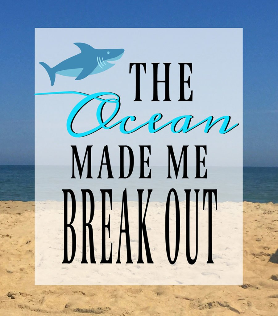 The Ocean Made Me Break Out
