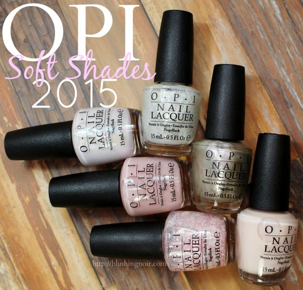 OPI Soft Shades 2015 Nail Polish Swatches Review